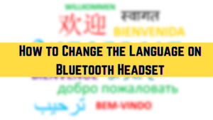 How to Change the Language on Bluetooth Headset